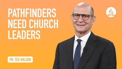Pathfinders Need Church Leaders